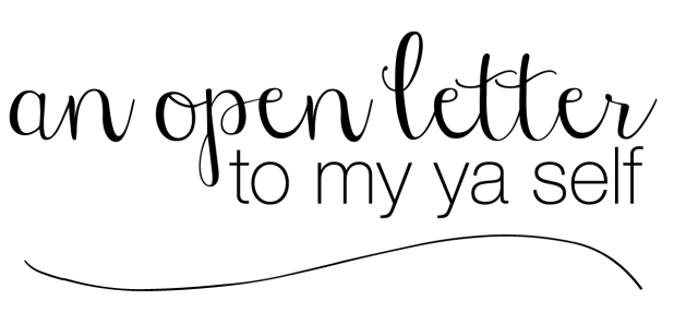 an open letter to my ya self